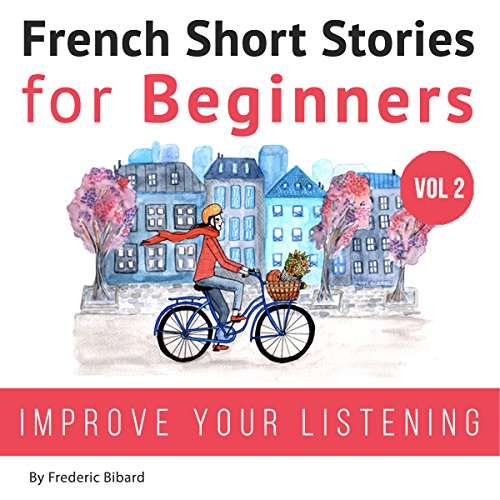 Couverture de French: Short Stories for Beginners + French Audio Vol 2