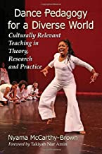Dance Pedagogy for a Diverse World: Culturally Relevant Teaching in Theory, Research and Practice