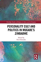Personality Cult and Politics in Mugabe's Zimbabwe (Routledge Studies on Religion in Africa and the Diaspora)