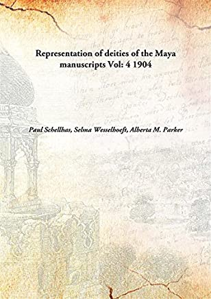 Representation of deities of the Maya manuscripts Volume 4 1904 [Hardcover]
