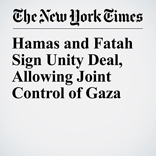 Hamas and Fatah Sign Unity Deal, Allowing Joint Control of Gaza copertina