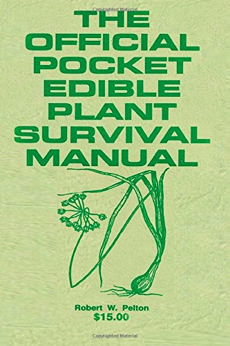 The Official Pocket Edible Plant Survival Manual: A Life Saving Manual Needed by Every American To Combat National Emergencies Caused by Terrorists or Otherwise