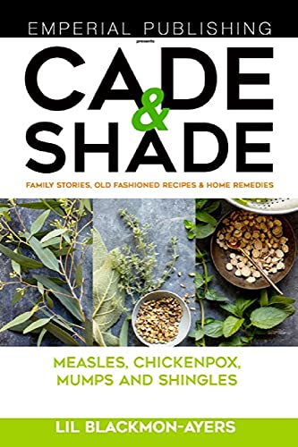 Cade & Shade Family Stories, Old-Fashioned Recipes & Home Remedies : Volume II (English Edition)