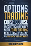 OPTIONS TRADING CRASH COURSE: The Advanced Guide To Quickly Start And Make Money With Forex Trading. Make A Passive Income With The Easier Strategies And Tecniques For Investing In The Stock Market