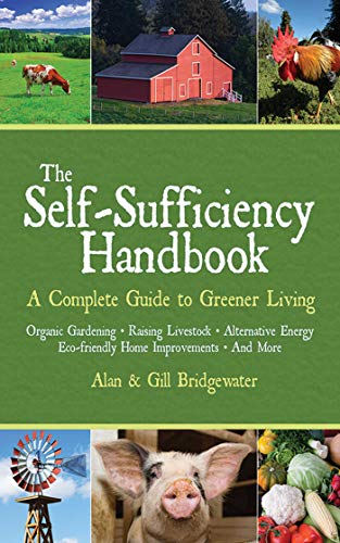The Self-Sufficiency Handbook: A Complete Guide to Greener Living (Handbook Series) by [Alan Bridgewater, Gill Bridgewater]