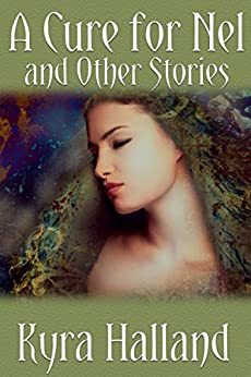 A Cure For Nel, and Other Stories by [Kyra Halland]