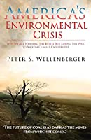 America's Environmental Crisis: Why We Are Winning the Battle but Losing the War to Avoid a Climate Catastrophe