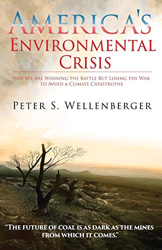 Compare Textbook Prices for America's Environmental Crisis: Why We Are Winning the Battle but Losing the War to Avoid a Climate Catastrophe  ISBN 9781735296418 by Wellenberger, Peter S
