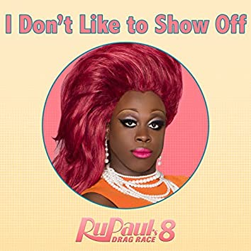 """I Don't Like To Show Off (From """"RuPaul's Drag Race 8"""")"""