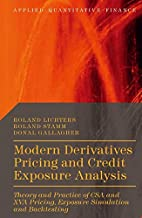 Modern Derivatives Pricing and Credit Exposure Analysis: Theory and Practice of CSA and XVA Pricing, Exposure Simulation and Backtesting (Applied Quantitative Finance)