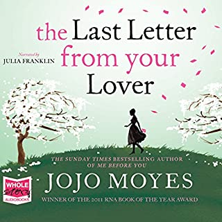 Last Letter from Your Lover                   By:                                                                                                                                 Jojo Moyes                               Narrated by:                                                                                                                                 Julia Franklin                      Length: 13 hrs and 43 mins     1,091 ratings     Overall 4.3