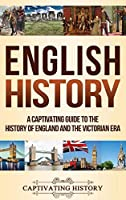 English History: A Captivating Guide to the History of England and the Victorian Era