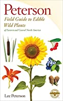 A Peterson Field Guide to Edible Wild Plants: Eastern and central North America (Peterson Field Guides)
