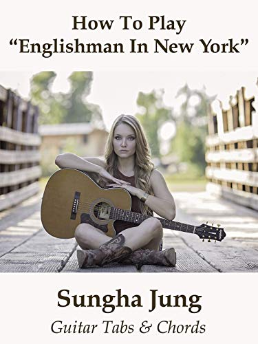 How To Play'Englishman In New York' By Sungha Jung - Guitar Tabs & Chords