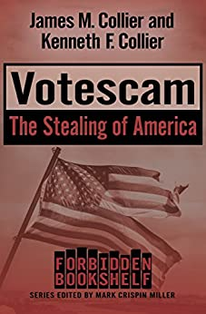 Votescam: The Stealing of America (Forbidden Bookshelf Book 15) by [James M. Collier, Kenneth F. Collier]