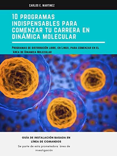 10 PROGRAMAS INDISPENSABLES PARA COMENZAR TU CARRERA EN DINÁMICA MOLECULAR: EN TAN SOLO 3 DIAS INSTALA 10 PROGRAMAS INDISPENSABLES EN EL AREA DE DINAMICA ... (Ciencia con Linux) (Spanish Edition)
