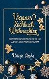 Veganes Kochbuch Weihnachten: Die 100 leckersten Rezepte für die Winter- und Weihnachtszeit!