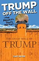 Trump Off the Wall (That Mexico's Gonna Pay For)