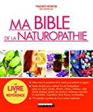 Ma bible de la naturopathie - Utiliser toute la puissance de la nature pour prévenir et soigner