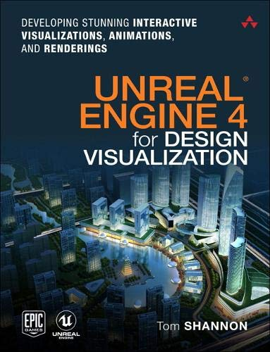 Download Unreal Engine 4 for Design Visualization: Developing Stunning Interactive Visualizations, Animations, and Renderings (Game Design) 0134680707