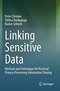 Linking Sensitive Data: Methods and Techniques for Practical Privacy-Preserving Information Sharing