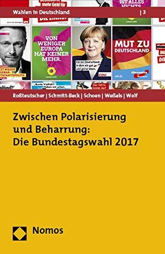 Zwischen Polarisierung und Beharrung: Die Bundestagswahl 2017 (Wahlen in Deutschland, Band 3)