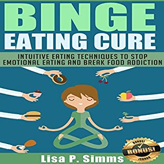 Binge Eating Cure     Intuitive Eating Techniques to Stop Emotional Eating and Break Food Addiction              By:                                                                                                                                 Lisa P. Simms                               Narrated by:                                                                                                                                 Collene Curran                      Length: 34 mins     24 ratings     Overall 4.0