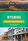 Wyoming Off the Beaten Path - 8th Edition (Off the Beaten Path Series)