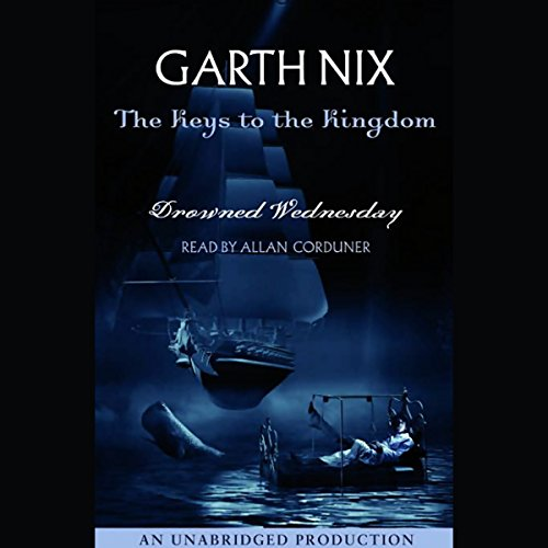 Drowned Wednesday     The Keys to the Kingdom, Book 3              By:                                                                                                                                 Garth Nix                               Narrated by:                                                                                                                                 Allan Corduner                      Length: 8 hrs and 39 mins     432 ratings     Overall 4.5