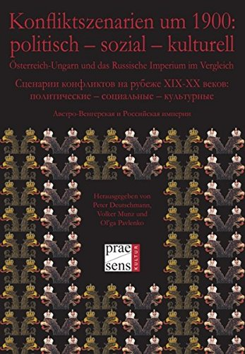 Konfliktszenarien um 1900: politisch – sozial – kulturell: Österreich-Ungarn und das Russische Imperium im Vergleich