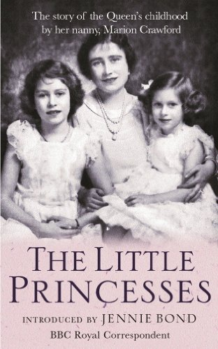 The Little Princesses: The Story Of The Queen's Childhood By Her Nanny Crawfie (English Edition)