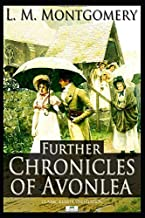 Further Chronicles of Avonlea (Classic Illustrated Edition)