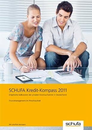 SCHUFA Kredit-Kompass 2011: Empirische Indikatoren der privaten Kreditaufnahme in Deutschland Finanzmanagement im Privathaushalt
