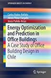 Energy Optimization and Prediction in Office Buildings: A Case Study of Office Building Design in Chile (SpringerBriefs in Energy) (English Edition)