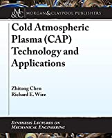 Cold Atmospheric Plasma (Cap) Technology and Applications (Synthesis Lectures on Mechanical Engineering)