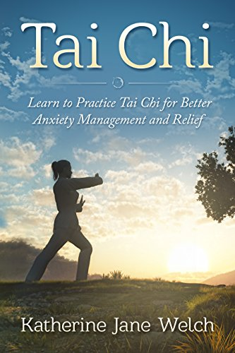 Tai Chi: Learn to Practice Tai Chi for Better Anxiety Management and Relief (Tai Chi Chuan, Inner Peace, Relaxation) (English Edition)