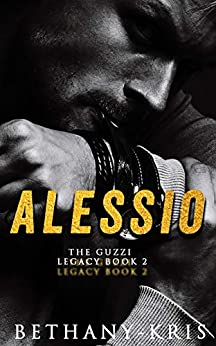 Alessio (The Guzzi Legacy Book 2) by [Bethany-Kris]