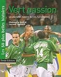 Vert passion - Les plus belles histoires de l'Association Sportive de Saint-Etienne