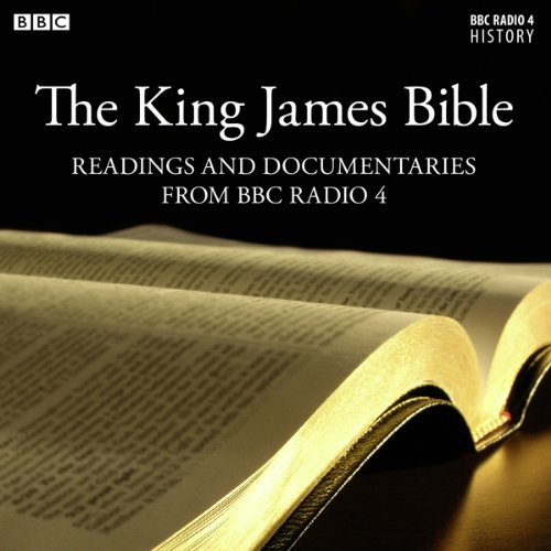 The King James Bible: Readings From & The Story Behind the King James Bible (from BBC Radio 4) audiobook cover art