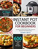 Instant Pot Cookbook For Beginners: 600 Delicious and Easy Pressure Cooker Instant Pot Recipes for Your Family Everyday