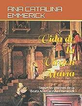 Vida de la Virgen María: Según las visiones de la Beata Ana Catalina Emmerick (Spanish Edition)