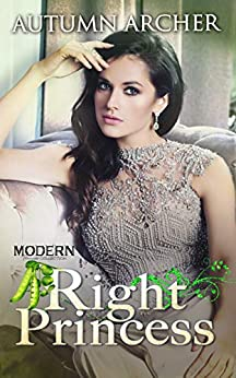 Right Princess: (Modern Princess Collection, #3) by [Autumn Archer]