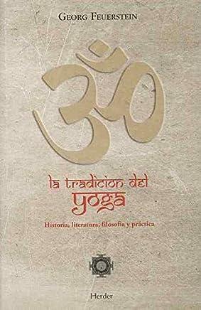 La tradición del yoga : historia, literatura, filosofía y práctica