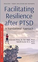 Facilitating Resilience After PTSD: A Translational Approach (Psychiatry - Theory, Applications and Treatments)
