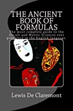The Ancient Book of Formulas: The most complete guide to the Occult and Mystic Sciences ever published in the English language.