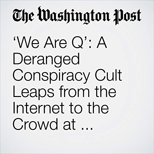 'We Are Q': A Deranged Conspiracy Cult Leaps from the Internet to the Crowd at Trump's 'MAGA' Tour copertina