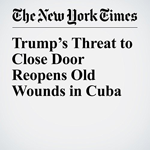 Trump's Threat to Close Door Reopens Old Wounds in Cuba audiobook cover art