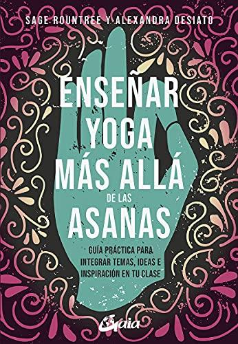 Enseñar yoga más allá de las asanas: Guía práctica para integrar temas, ideas e inspiración en tu clase