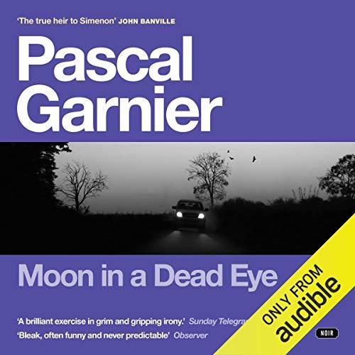 Moon in a Dead Eye                   De :                                                                                                                                 Pascal Garnier                               Lu par :                                                                                                                                 Gareth Armstrong                      Durée : 3 h et 4 min     Pas de notations     Global 0,0