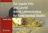 Rat Jugular Vein and Carotid Artery Catheterization for Acute Survival Studies: A Practical Guide by Angela Heiser (2007-03-21)